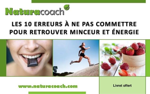 LES 10 ERREURS À NE PAS COMMETTRE POUR RETROUVER MINCEUR ET ÉNERGIE  www.naturacoach.com  Livret offert