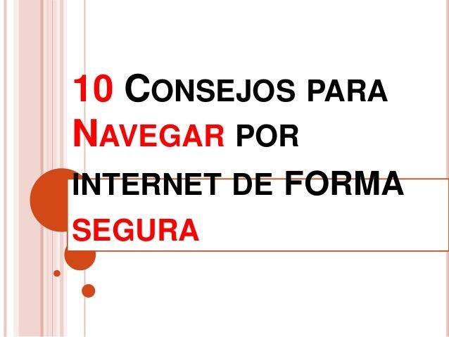 10 CONSEJOS PARANAVEGAR PORINTERNET DE FORMASEGURA