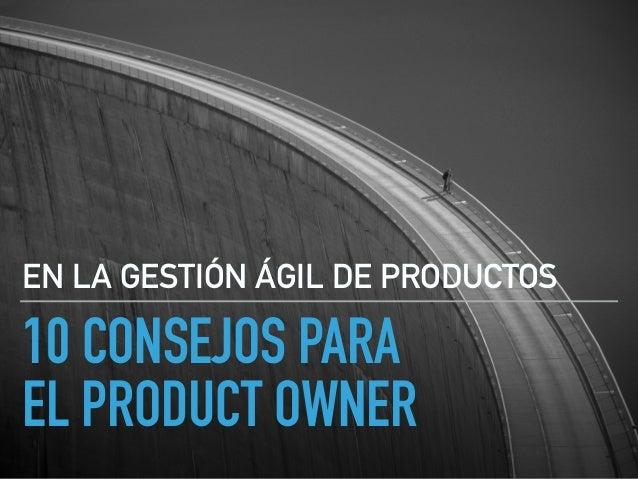 10 CONSEJOS PARA EL PRODUCT OWNER EN LA GESTIÓN ÁGIL DE PRODUCTOS