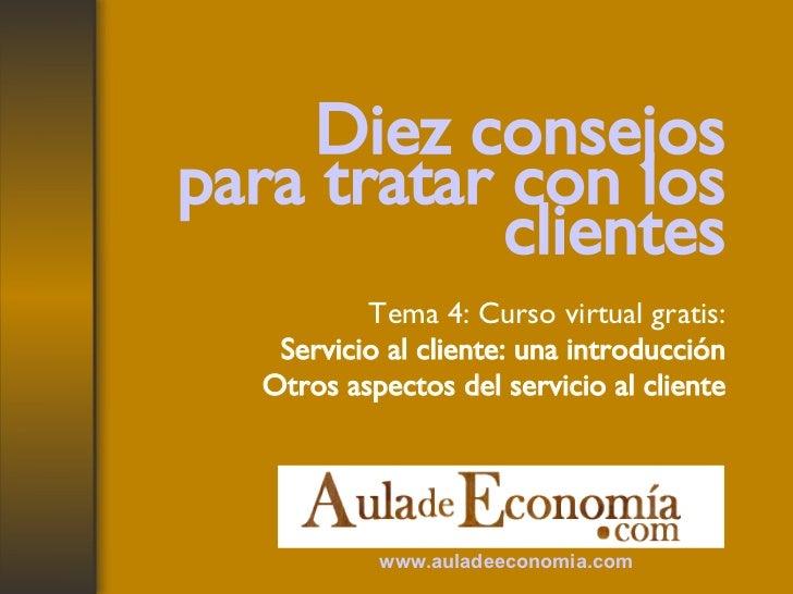 Diez consejos para tratar con los clientes Tema 4: Curso virtual gratis: Servicio al cliente: una introducción Otros aspec...
