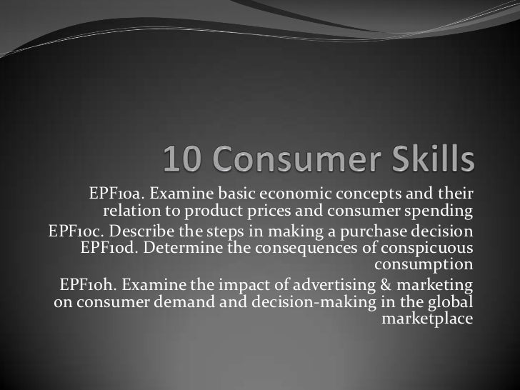 EPF10a. Examine basic economic concepts and their       relation to product prices and consumer spendingEPF10c. Describe t...
