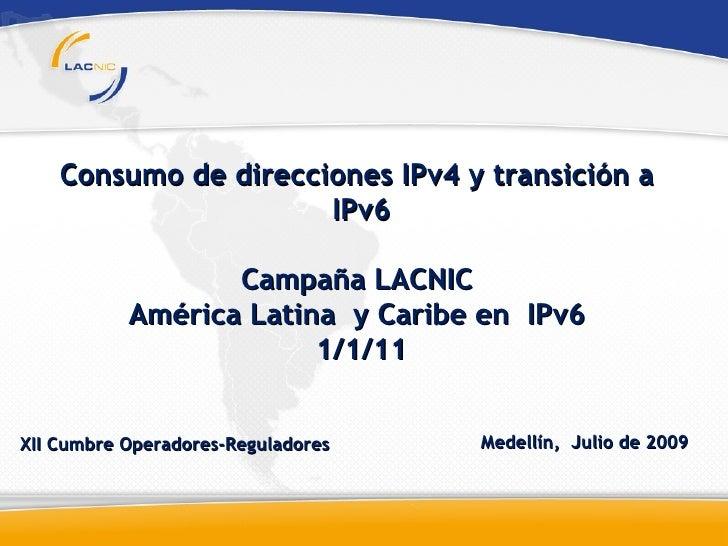 Consumo de direcciones IPv4 y transición a                       IPv6                    Campaña LACNIC            América...