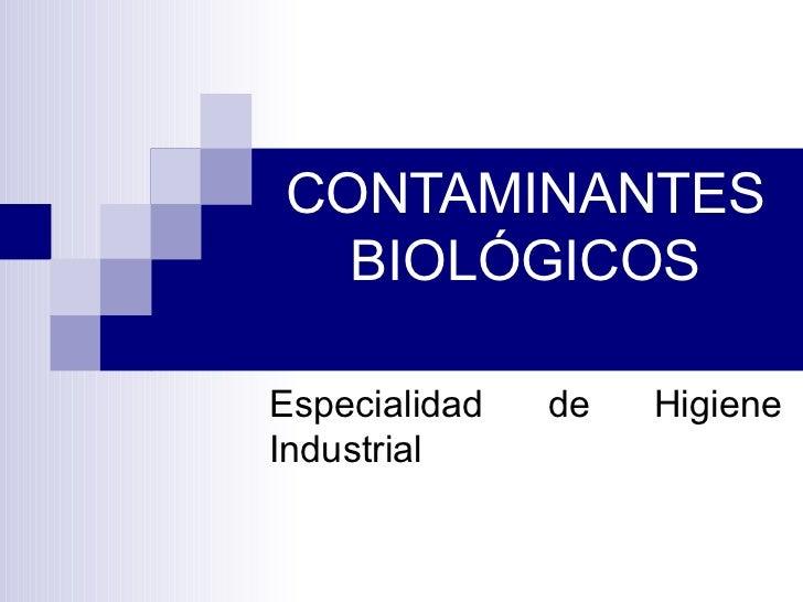 CONTAMINANTES BIOLÓGICOS Especialidad de Higiene Industrial