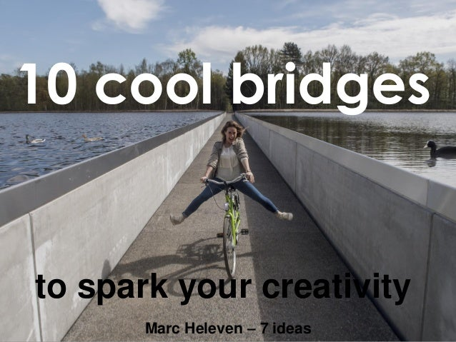 10 cool bridges to spark your creativity Marc Heleven – 7 ideas