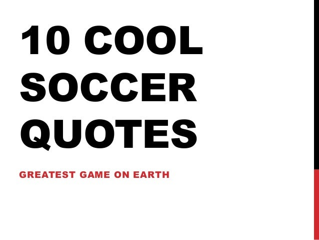 10 COOL  SOCCER  QUOTES  GREATEST GAME ON EARTH