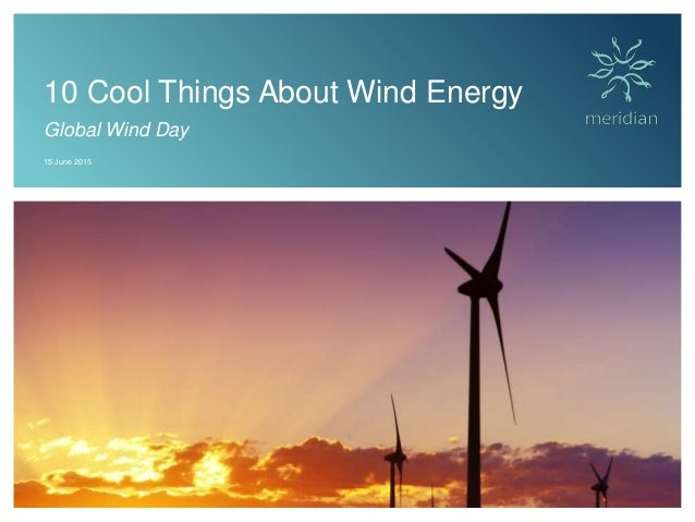 10 Cool Things About Wind Energy Global Wind Day 15 June 2015