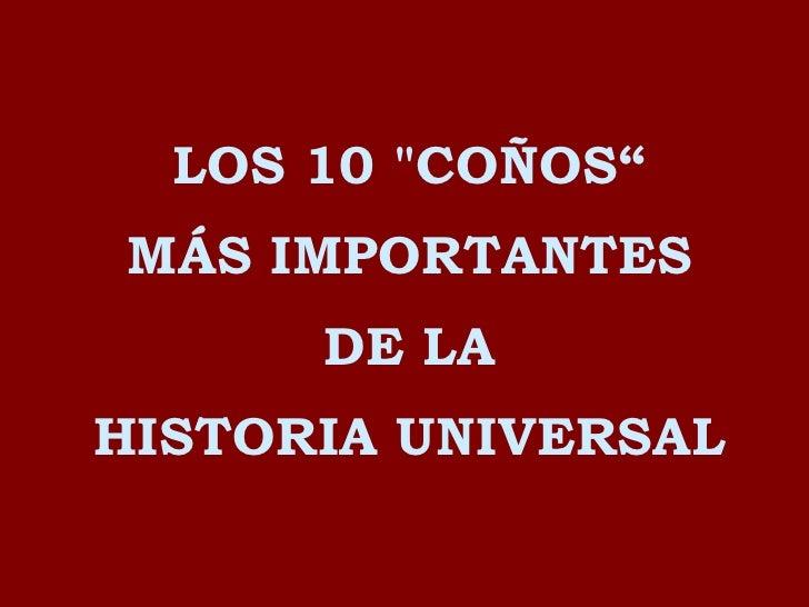 """LOS 10 """"COÑOS"""" MÁS IMPORTANTES DE LA HISTORIA UNIVERSAL"""