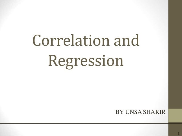 1 Correlation and Regression BY UNSA SHAKIR