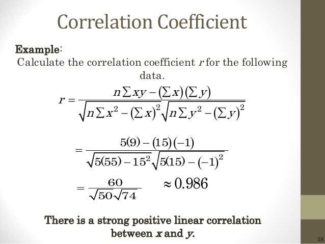 18 Correlation Coefficient       2 22 2 n xy x y r n x x n y y            Example: Calculate the correl...