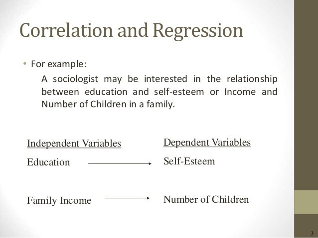 3 Correlation and Regression • For example: A sociologist may be interested in the relationship between education and self...