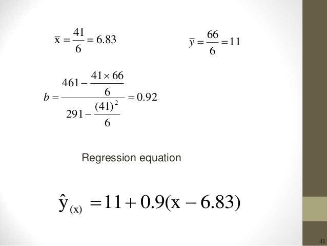 41 6.83 6 41 x  11 6 66 y 92.0 6 )41( 291 6 6641 461 2     b Regression equation 6.83)0.9(x11yˆ (x) 