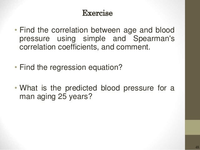 48 • Find the correlation between age and blood pressure using simple and Spearman's correlation coefficients, and comment...