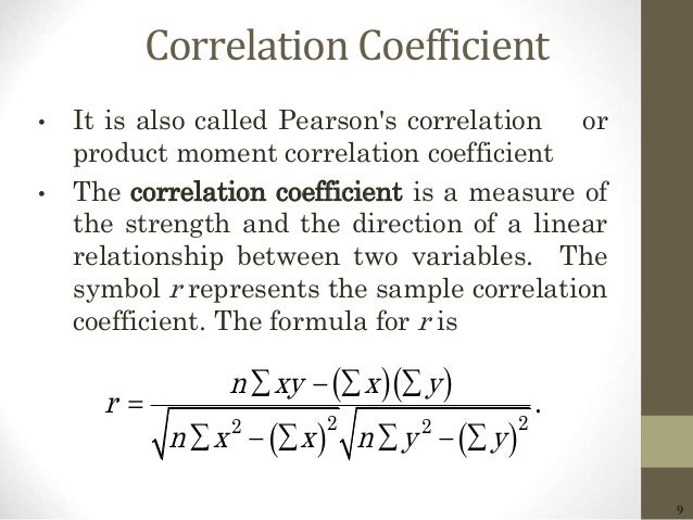 9 Correlation Coefficient • It is also called Pearson's correlation or product moment correlation coefficient • The correl...