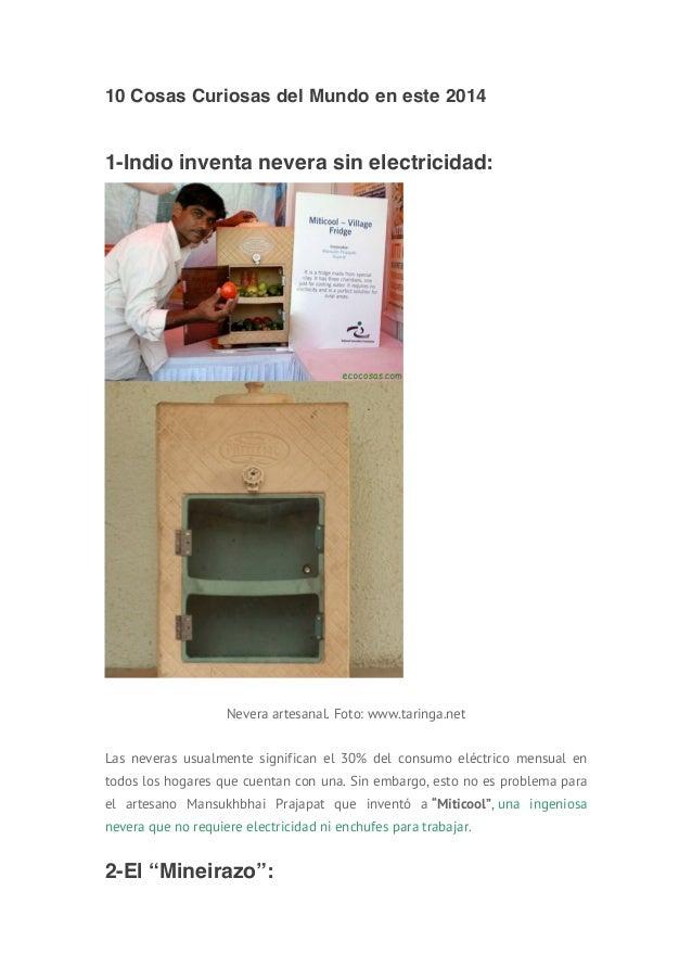 10 Cosas Curiosas del Mundo en este 2014 1-Indio inventa nevera sin electricidad: Nevera artesanal. Foto: www.taringa.net ...