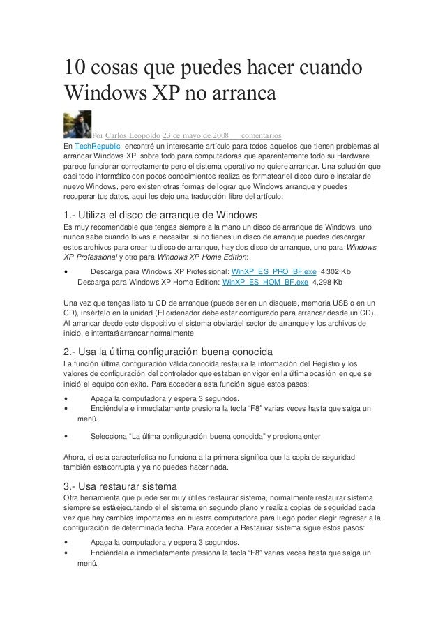 10 cosas que puedes hacer cuandoWindows XP no arranca        Por Carlos Leopoldo 23 de mayo de 2008245 comentariosEn TechR...