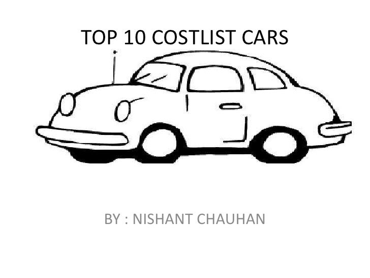 TOP 10 COSTLIST CARS<br />BY : NISHANT CHAUHAN <br />
