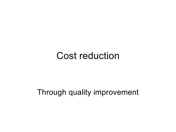 Cost reduction Through quality improvement