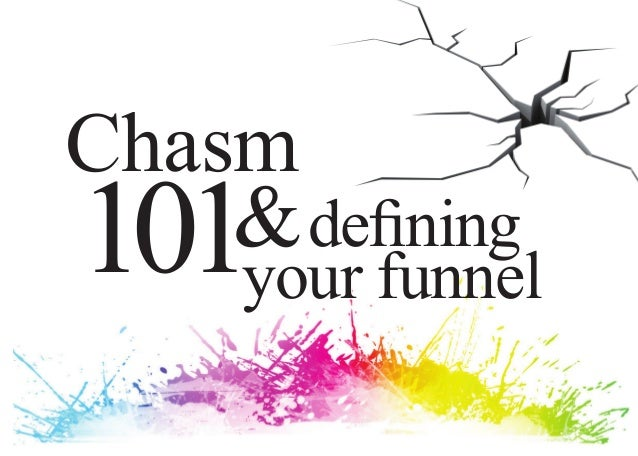 Chasm101& defining    your funnel