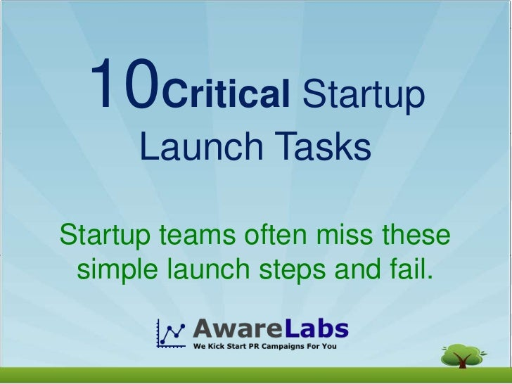 10Critical Startup      Launch TasksStartup teams often miss these simple launch steps and fail.