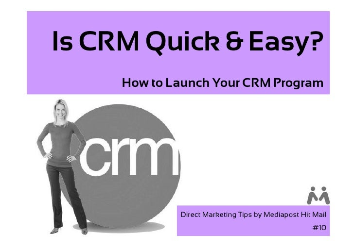 Is CRM Quick & Easy?      How to Launch Your CRM Program                  Direct Marketing Tips by Mediapost Hit Mail     ...