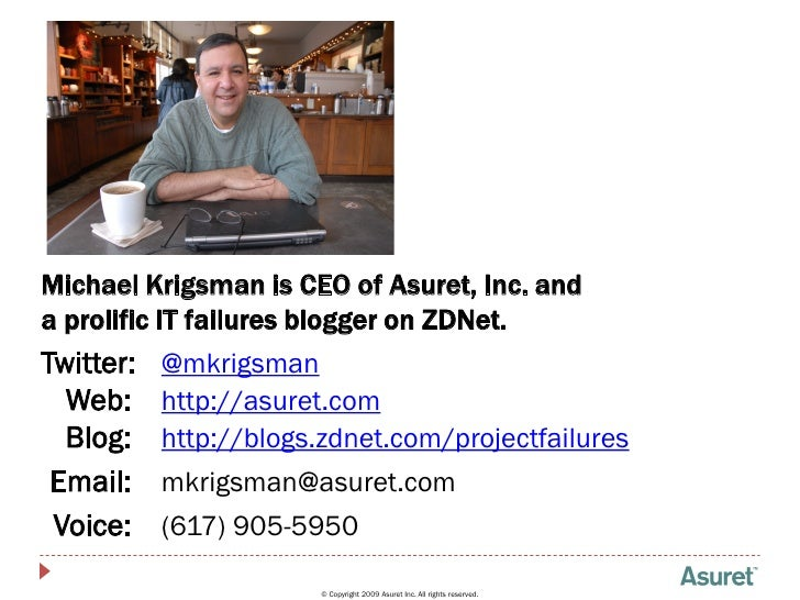 1     Michael Krigsman is CEO of Asuret, Inc. and a prolific IT failures blogger on ZDNet. Twitter:   @mkrigsman   Web:   ...