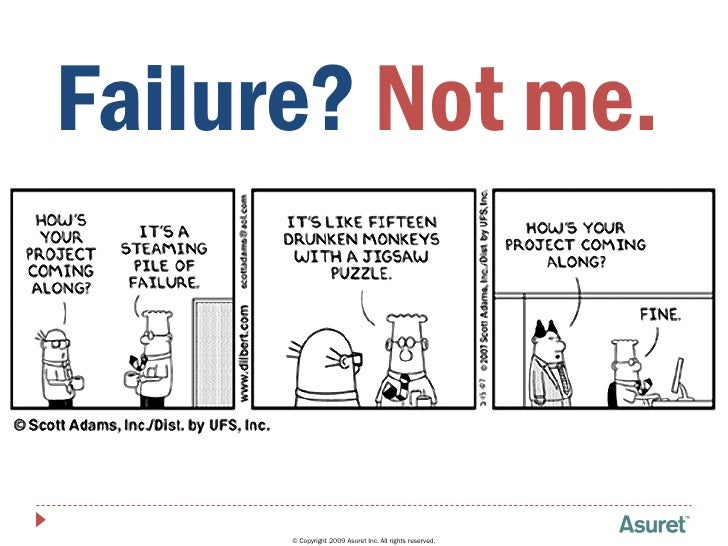 Failure? Not me.          © Copyright 2009 Asuret Inc. All rights reserved.