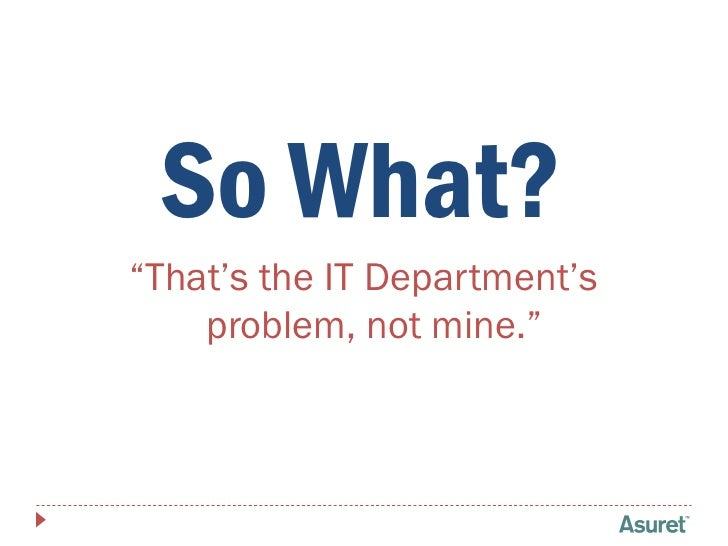 """So What? """"That's the IT Department's     problem, not mine."""""""