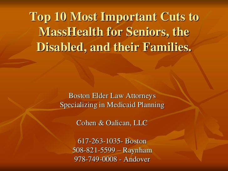 Top 10 Most Important Cuts to MassHealth for Seniors, the Disabled, and their Families.<br />Boston Elder Law Attorneys<br...