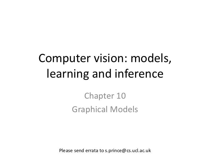 Computer vision: models, learning and inference           Chapter 10        Graphical Models   Please send errata to s.pri...