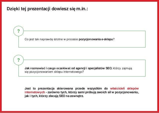 Dzięki tej prezentacji dowiesz się m.in.: Co jest tak naprawdę istotne w procesie pozycjonowania e-sklepu? Jak rozmawiać i...