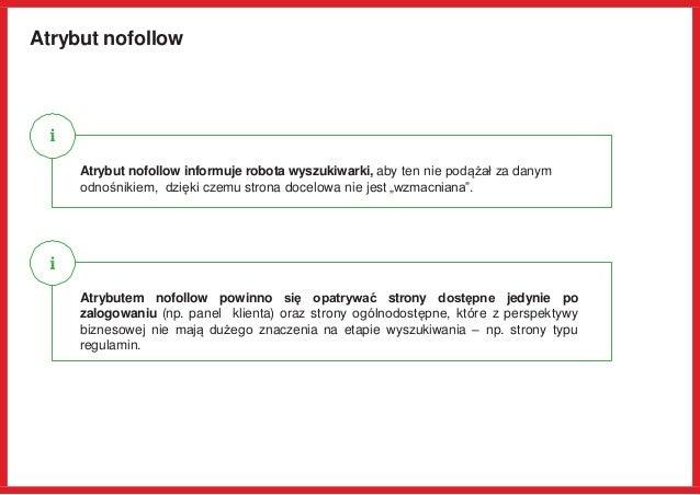 Atrybut nofollow Atrybut nofollow informuje robota wyszukiwarki, aby ten nie podążał za danym odnośnikiem, dzięki czemu st...