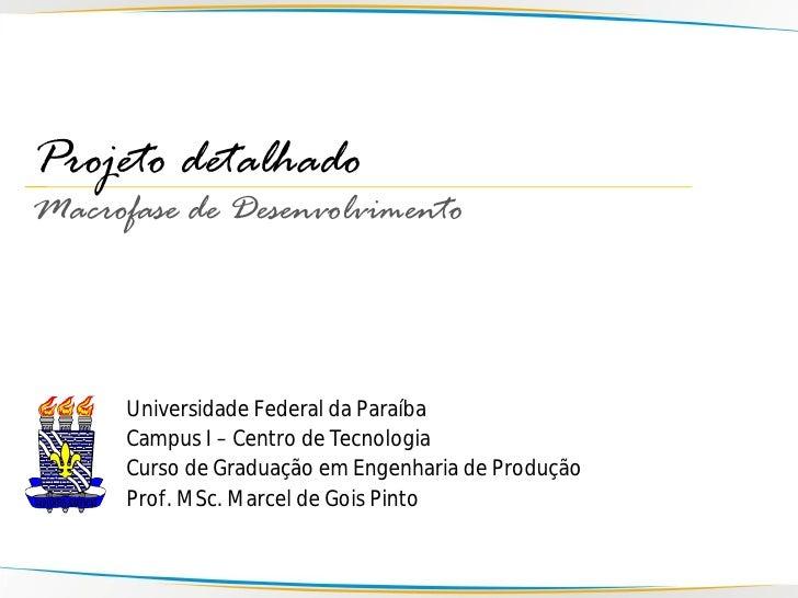Projeto detalhado Macrofase de Desenvolvimento          Universidade Federal da Paraíba       Campus I – Centro de Tecnolo...