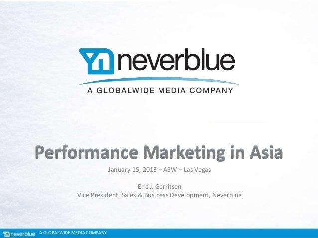 Performance Marketing in Asia                               January 15, 2013 – ASW – Las Vegas                            ...