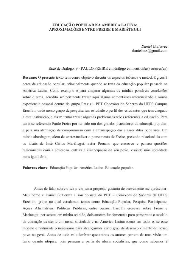 EDUCAÇÃO POPULAR NA AMÉRICA LATINA:APROXIMAÇÕES ENTRE FREIRE E MARIÁTEGUIDaniel Gutierrezdaniel.mx@gmail.comEixo de Diálog...
