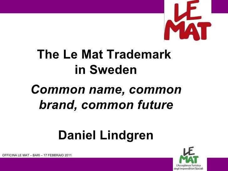 LOGO vs  OFFICINA LE MAT – BARI – 17 FEBBRAIO 2011 The Le Mat Trademark  in Sweden Common name, common brand, common futur...
