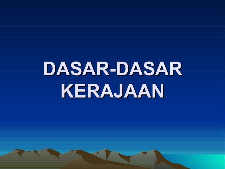 DASAR-DASAR KERAJAAN