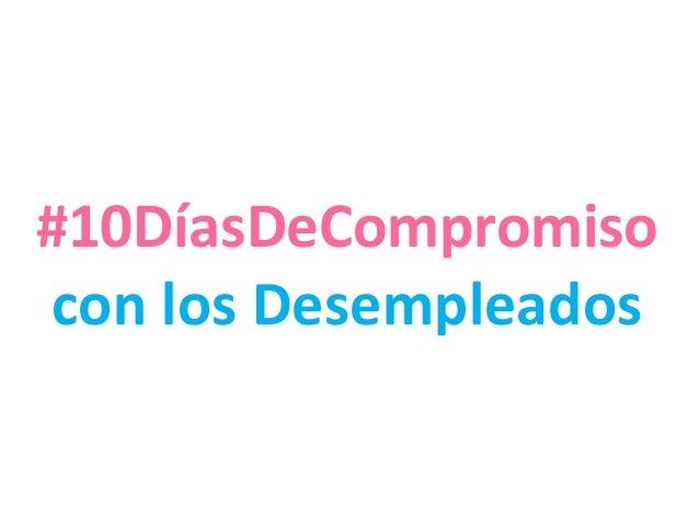 #10DíasDeCompromisocon los Desempleados