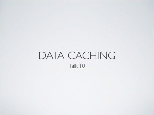 DATA CACHING Talk 10