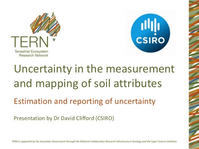 Uncertainty in the measurementand mapping of soil attributesEstimation and reporting of uncertaintyPresentation by Dr Davi...
