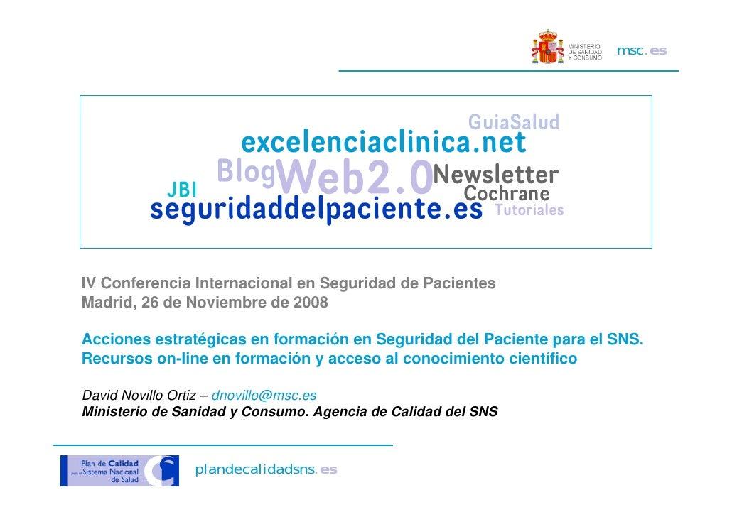 msc.es      IV Conferencia Internacional en Seguridad de Pacientes Madrid, 26 de Noviembre de 2008  Acciones estratégicas ...