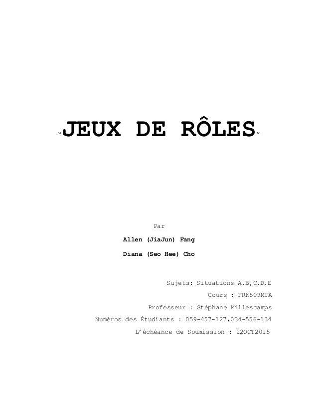 """""""JEUX DE RÔLES"""" Par Allen (JiaJun) Fang Diana (Seo Hee) Cho Sujets: Situations A,B,C,D,E Cours : FRN509MFA Professeur : St..."""