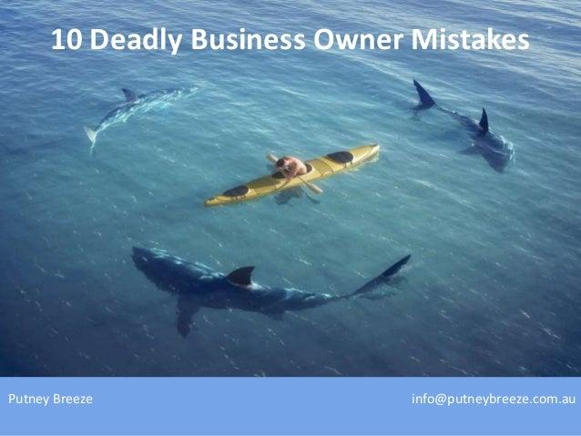 Putney Breeze info@putneybreeze.com.au10 Deadly Business Owner Mistakes