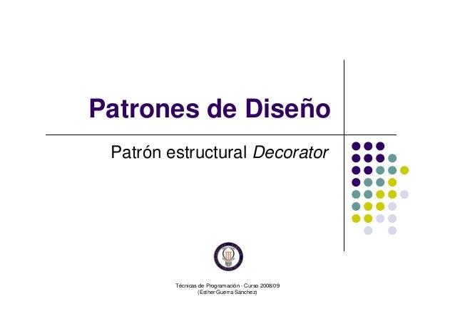 Técnicas de Programación - Curso 2008/09 (Esther Guerra Sánchez) Patrones de Diseño Patrón estructural Decorator
