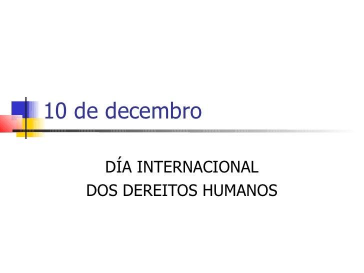 10 de decembro     DÍA INTERNACIONAL   DOS DEREITOS HUMANOS