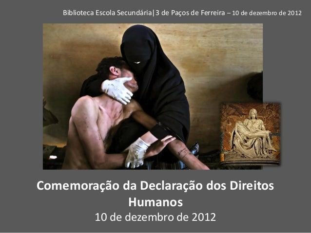 Biblioteca Escola Secundária|3 de Paços de Ferreira – 10 de dezembro de 2012Comemoração da Declaração dos Direitos        ...