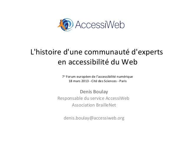 Lhistoire dune communauté dexperts         en accessibilité du Web         7e Forum européen de l'accessibilité numérique ...