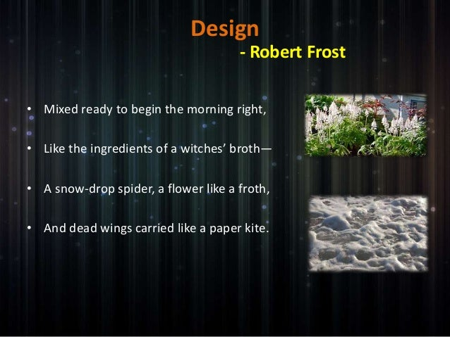 robert frost's design on the brink Robert frost robert frost was born in san francisco, california, to journalist william prescott frost, jr, and isabelle moodie frost's father was a teacher, and later an editor.