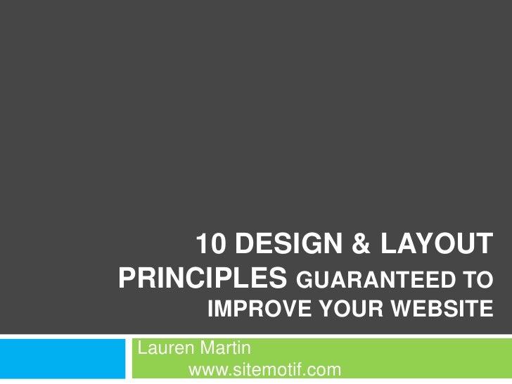 10 Design & Layout Principles Guaranteed to Improve Your Website<br />Lauren Martinwww.sitemotif.com<br />