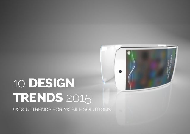 (Replace with full screen background image) 10 DESIGN TRENDS 2015 UX & UI TRENDS FOR MOBILE SOLUTIONS