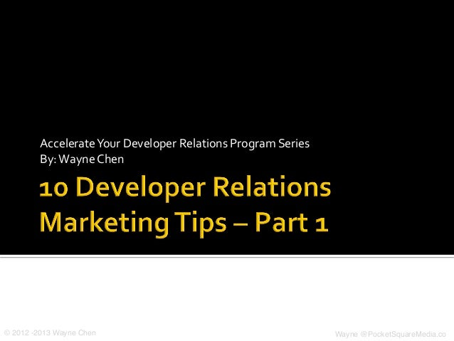 Accelerate Your Developer Relations Program Series By: Wayne Chen © 2012 -2013 Wayne Chen! Wayne @Pocke...